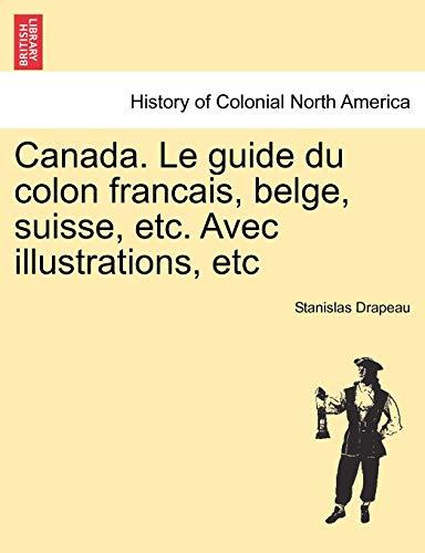 Canada. Le guide du colon francais, belge, suisse, etc. Avec