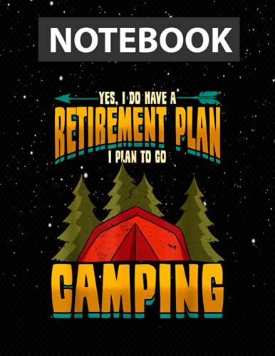 Camping Yes I Do Have A Retirement Plan Campfire Lover Notebook Jounal Lined / 130 Pages / Large 8.5''x11''