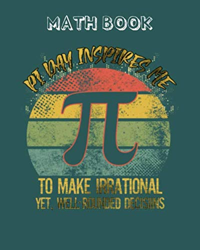 Math Notebook: pi day inspires me to make irrational - for men woman Journal/Notebook Blank Lined Ruled 100 pages 8x10 inches