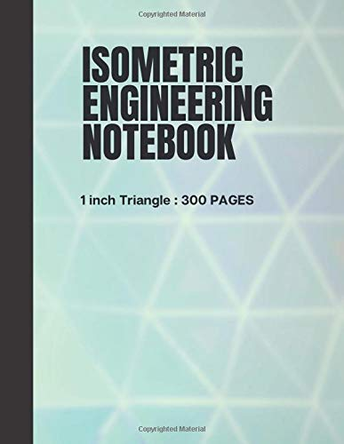 Isometric Engineering Notebook: Drafting Graph Paper 8.5' x 11' Journal With Grid 1-inch Figures on Letter-sized Paper 300 Pages for Mathematics Practices 3D Shapes Drawing