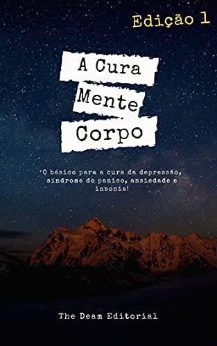 A cura, Mente e Corpo: Fruto de mais de 10 anos Estudando a mente humana - O E-book Cura, Mente e corpo É um fruto que já ajudou centenas de pessoas só no Brasil!