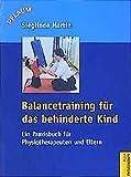 Balancetraining für das behinderte Kind: Ein Praxisbuch für Physiotherapeuten und Eltern (Pflaum Physiotherapie)