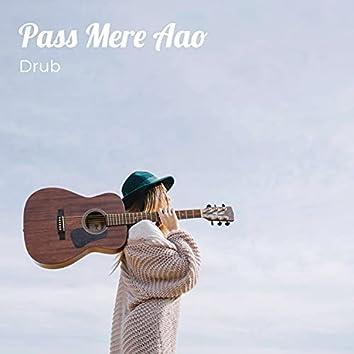Pass Mere Aao