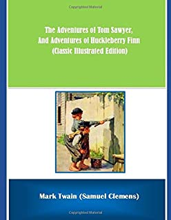 The Adventures of Tom Sawyer,  And Adventures of Huckleberry Finn (Classic Illustrated Edition)