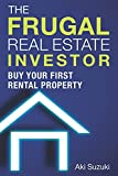 The Frugal Real Estate Investor: Buy Your First Rental Property