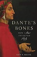 Dante's Bones: How a Poet Invented Italy