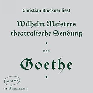 Wilhelm Meisters theatralische Sendung                   Autor:                                                                                                                                 Johann Wolfgang von Goethe                               Sprecher:                                                                                                                                 Christian Brückner                      Spieldauer: 13 Std. und 34 Min.     Noch nicht bewertet     Gesamt 0,0