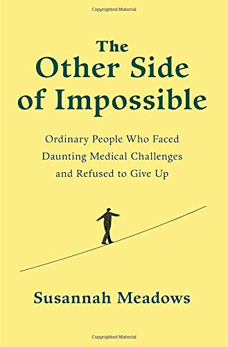 The Other Side of Impossible: Ordinary People Who Faced Daunting Medical Challenges and Refused to G