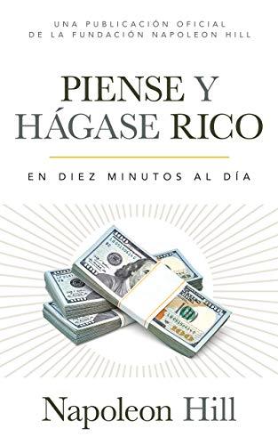 Piense Y Hágase Rico (Think and Grow Rich): En Diez Minutos Al Día (in Ten Minutes a Day) (Official Publication of the Napoleon Hill Foundation)