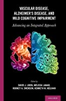Vascular Disease, Alzheimer's Disease, and Mild Cognitive Impairment: Advancing an Integrated Approach