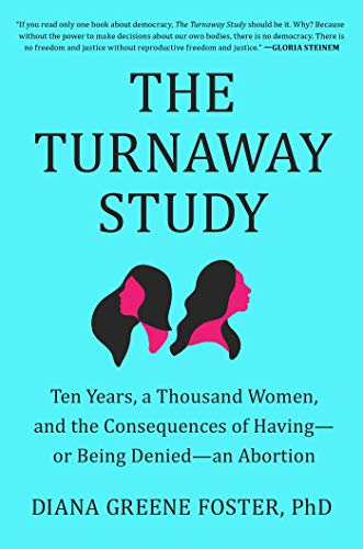 The Turnaway Study: Ten Years, a Thousand Women, and the Consequences of Having―or Being Denied―an Abortion