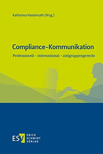 Compliance-Kommunikation: Professionell – international – zielgruppengerecht