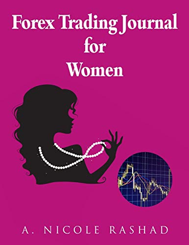 Forex Trading Journal for Women: (4 trades/page, 180 trade pages) (8.5 x 11)