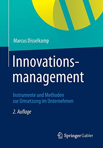 Innovationsmanagement: Instrumente und Methoden zur Umsetzung im Unternehmen
