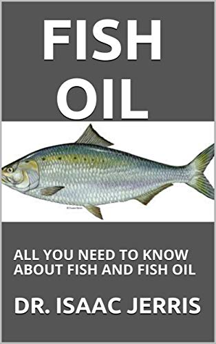 FISH OIL: ALL YOU NEED TO KNOW ABOUT FISH AND FISH OIL (English Edition)
