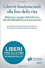 Libertà fondamentali alla fine della vita. Riflessioni a margine dell'ordinanza 207 del 2018 della Corte Costituzionale (I...