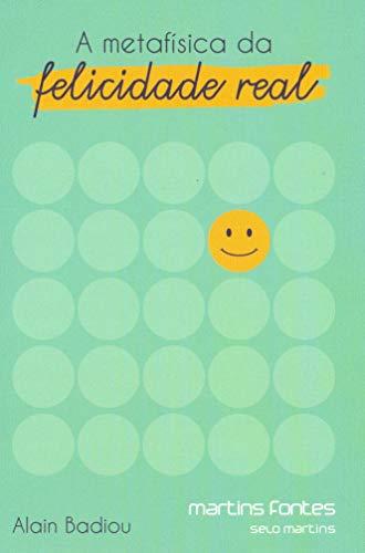 A Metafísica da Felicidade Real