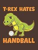 T-Rex Hates Handball: Dinosaur Athlete Notebook