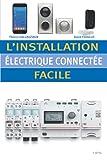 L'installation électrique connectée facile:...