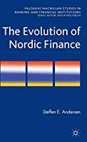 The Evolution of Nordic Finance (Palgrave Macmillan Studies in Banking and Financial Institutions)