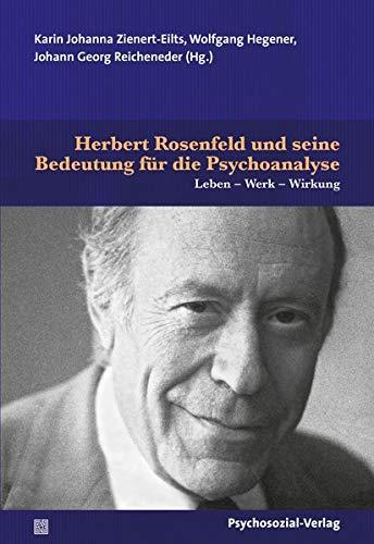 Herbert Rosenfeld und seine Bedeutung für die Psychoanalyse: Leben – Werk – Wirkung (Bibliothek der Psychoanalyse)