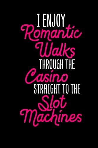 I Enjoy Romantic Walks Through The Casino: Straight To The Slot Machines...