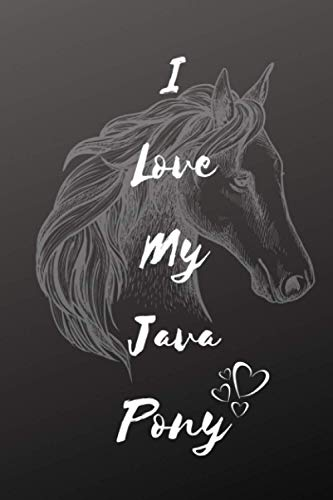 I Love My Java Pony Notebook: Composition Notebook 6x9' Blank Lined Journal