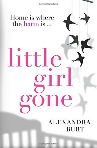 Little Girl Gone: The can't-put-it-down psychological thriller by Alexandra Burt (2015-09-24)