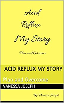 Acid Reflux My Story: Plan and Overcome by [Vanessa Joseph]