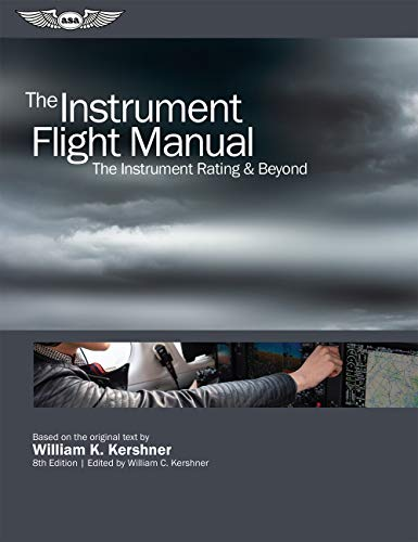 Compare Textbook Prices for The Instrument Flight Manual: The Instrument Rating & Beyond Kershner Flight Manual series Eighth Edition ISBN 9781619548664 by Kershner, William K.