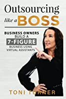 Business Owners Build a 7 Figure Business Utilising Virtual Assistants: Outsourcing Like a Boss
