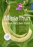 Maria Thun - Gärtnern nach dem Mond: Aussaattage,...