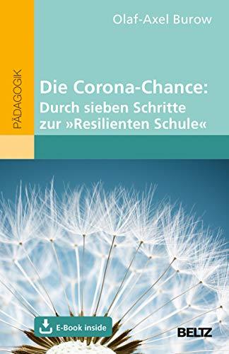 Die Corona-Chance: Durch sieben Schritte zur »Resilienten Schule«: Mit E-Book...