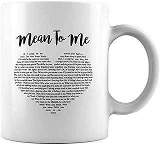 Mean To Me Lyrics Ceramic Coffee Mug Tea Cup Valentine's Day Gift, Christmas Gift, New Year Gift (11oz, White)