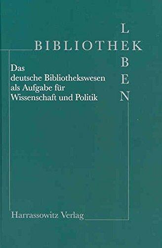 Bibliothek Leben - Das deutsche Bibliothekswesen als Aufgabe für Wissenschaft und Politik. Festschrift für Engelbert Plassmann zum 70. Geburtstag: ... Fur Engelbert Plassmann Zum 70. Geburtstag