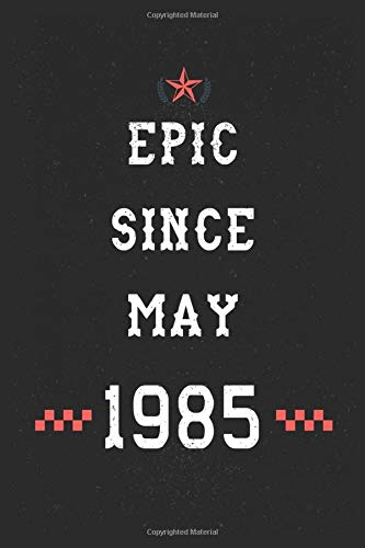 Epic Since May 1985 Notebook: thirty-five Years Old Lined Notebook Notebook Birthday Gift 35th For Women,Men,Boss,Coworkers,Colleagues,Students,Friendish/gag gift for birthday