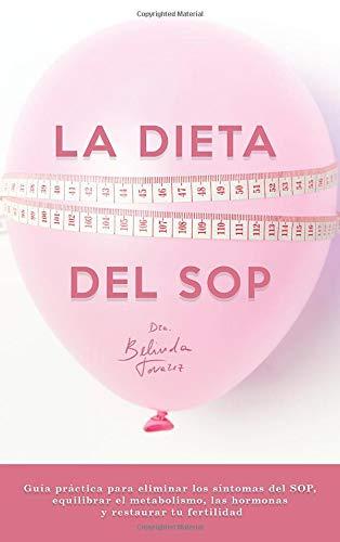 La dieta del SOP: Guía práctica para eliminar los síntomas del SOP, equilibrar el metabolismo, las hormonas y restaurar tu fertilidad