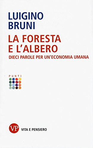 La foresta e l'albero. Dieci parole per un'economia umana