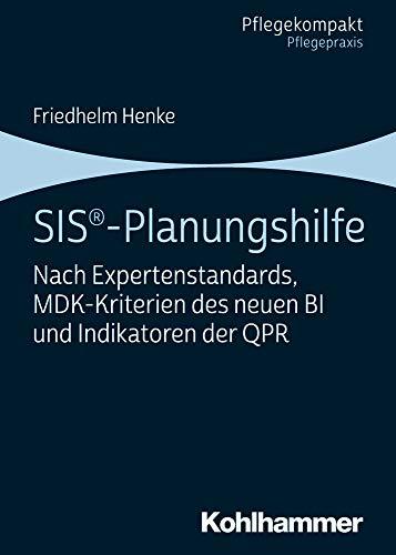 SIS®-Planungshilfe: Nach Expertenstandards, MDK-Kriterien des neuen BI und Indikatoren der QPR (Pflegekompakt)