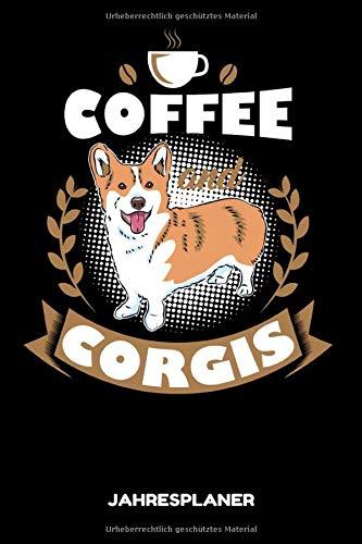 Coffee And Corgis Jahresplaner: Corgi Hunde Kaffee Kalender 6x9 A5: Studienplaner Terminkalender Wöchentliche To-Do-Liste & Ziele Für Schüler, Lehrer Und Studenten