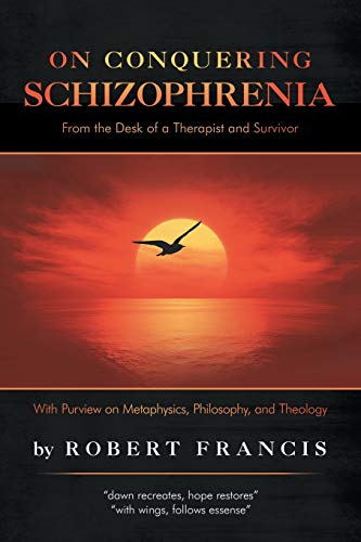On Conquering Schizophrenia: From the Desk of a Therapist and Survivor