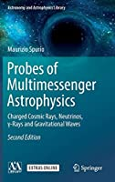 Probes of Multimessenger Astrophysics: Charged cosmic rays, neutrinos, γ-rays and gravitational waves (Astronomy and Astrophysics Library)