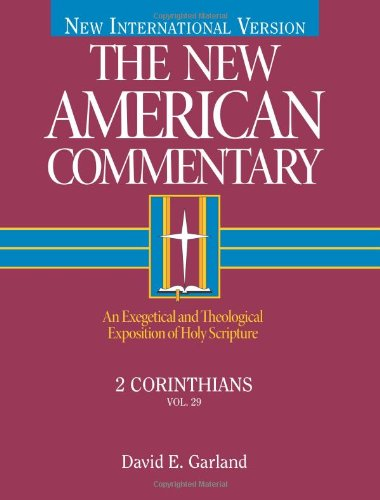 2 Corinthians: An Exegetical and Theological Exposition of Holy Scripture (The New American Commentary)