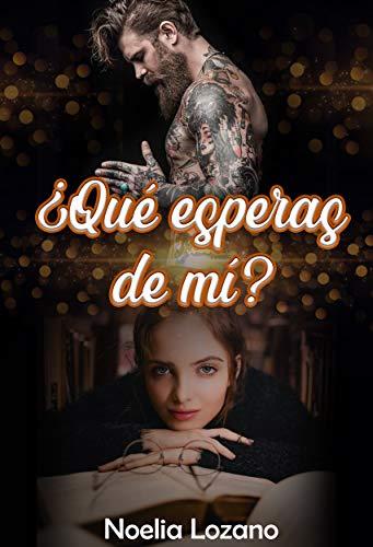 ¿Qué esperas de mí? de Noelia Lozano