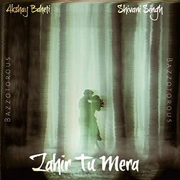 Zahir Tu Mera (feat. Akshay Baheti & Shivani Singh)
