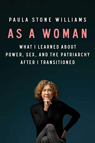 Image of As a Woman: What I Learned about Power, Sex, and the Patriarchy after I Transitioned