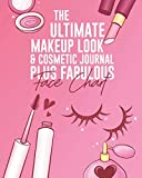 The Ultimate Makeup Look & Cosmetic Journal Plus Fabulous Face Chart: Perfect For Makeup Lovers & Artists 50 Awesome Blank Face Charts With Prompts Plenty Of Room For Notes On Each Look