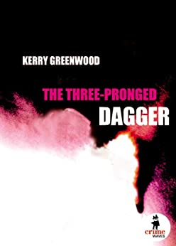 The Three-Pronged Dagger (Crime Waves) by [Kerry Greenwood]