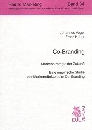 Co-Branding: Markenstrategie der Zukunft - Eine empirische Studie der Markeneffekte beim Co-Branding (Marketing)