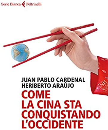 Come la Cina sta conquistando l'Occidente (Italian Edition)